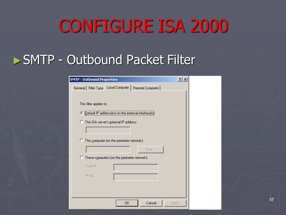 57 CONFIGURE ISA 2000 ► SMTP - Outbound Packet Filter