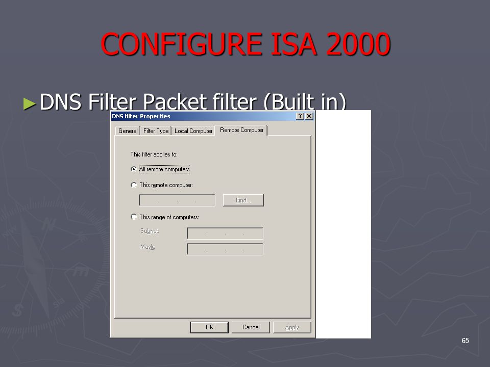 65 CONFIGURE ISA 2000 ► DNS Filter Packet filter (Built in)