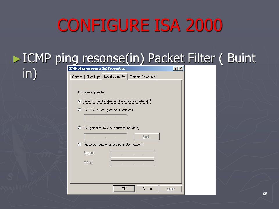 68 CONFIGURE ISA 2000 ► ICMP ping resonse(in) Packet Filter ( Buint in)