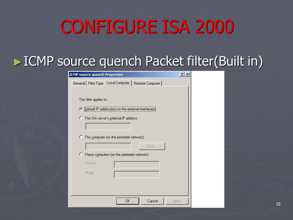 72 CONFIGURE ISA 2000 ► ICMP source quench Packet filter(Built in)