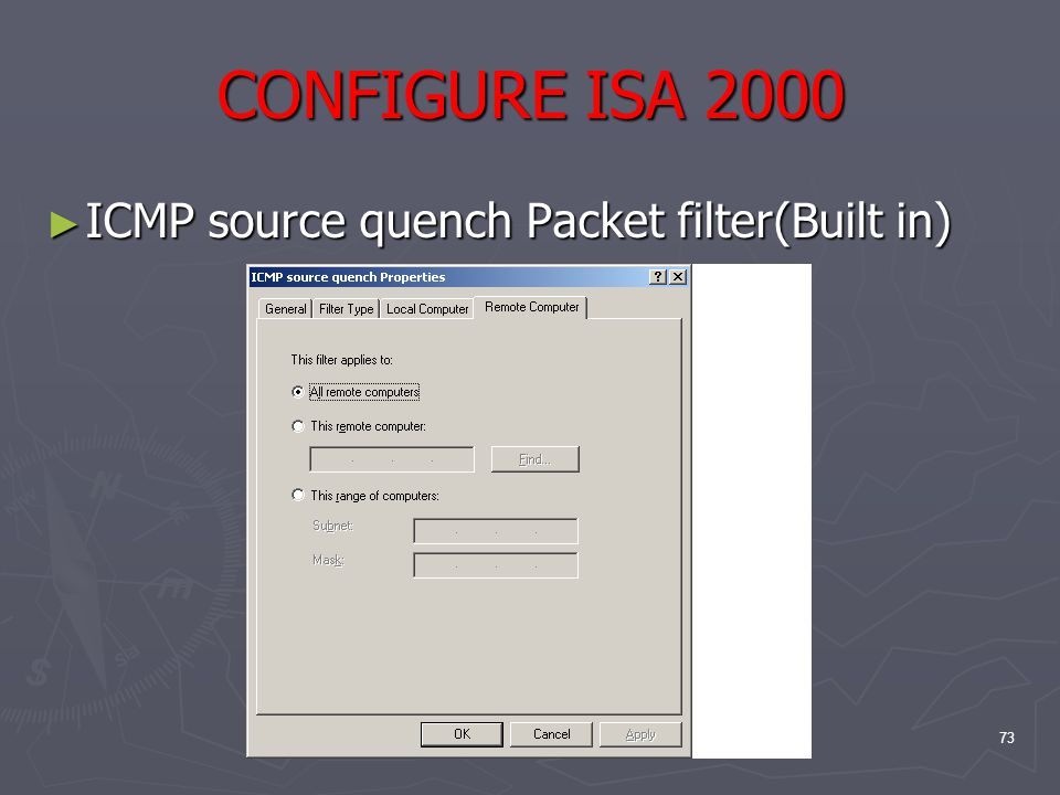 73 CONFIGURE ISA 2000 ► ICMP source quench Packet filter(Built in)