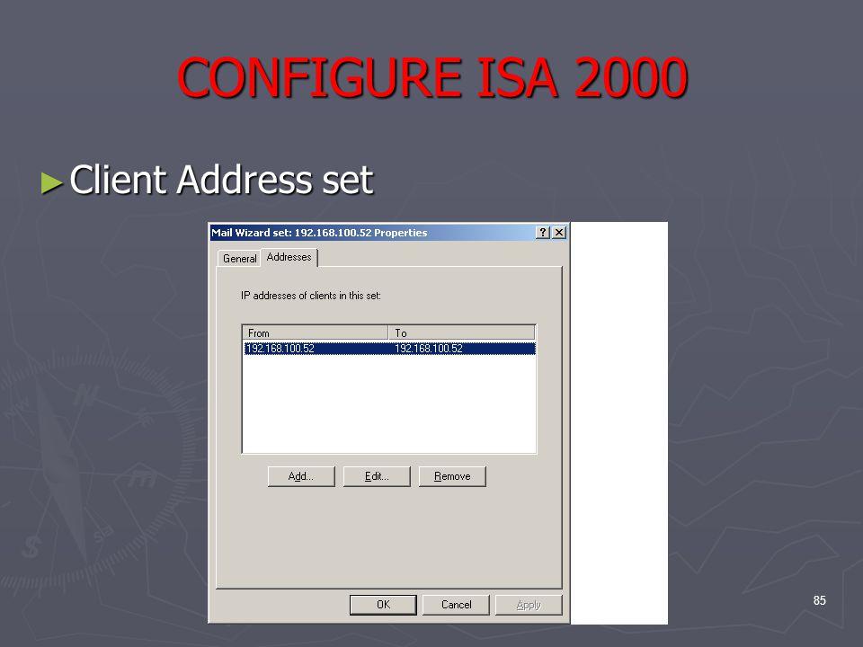 85 CONFIGURE ISA 2000 ► Client Address set
