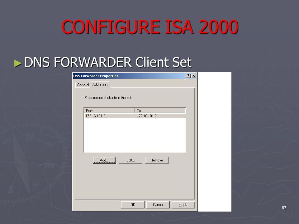 87 CONFIGURE ISA 2000 ► DNS FORWARDER Client Set
