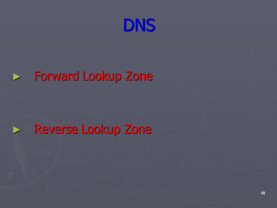 88 DNS ► Forward Lookup Zone ► Reverse Lookup Zone