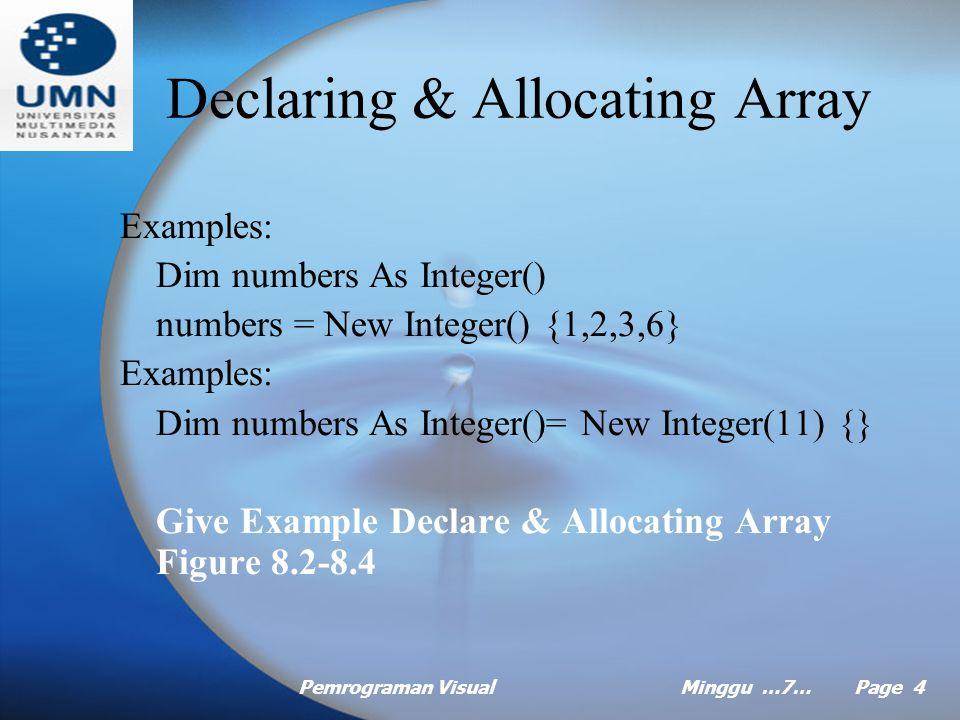 Pemrograman VisualMinggu …7… Page 3 Introduction Array adalah kumpulan yang digunakan sebagai penyimpan data sementara, digunakan untuk menyimpan sekumpulan data yang sejenis dalam sebuah variabel dan nilai yang dimasukkan dapat diakses menggunakkan indeks.