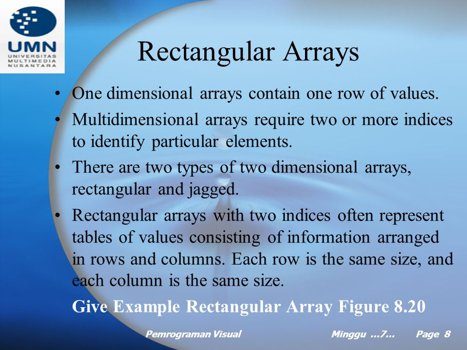 Pemrograman VisualMinggu …7… Page 7 Searching Arrays Often it is necessary to determine whether an array contains a value that matches a certain key value.