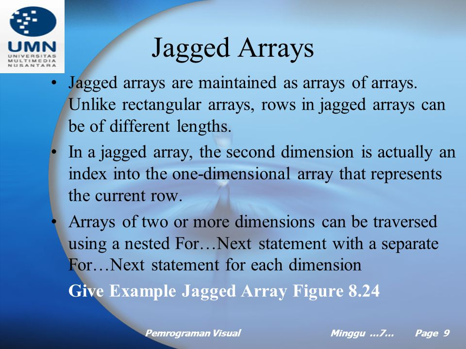Pemrograman VisualMinggu …7… Page 8 Rectangular Arrays One dimensional arrays contain one row of values.