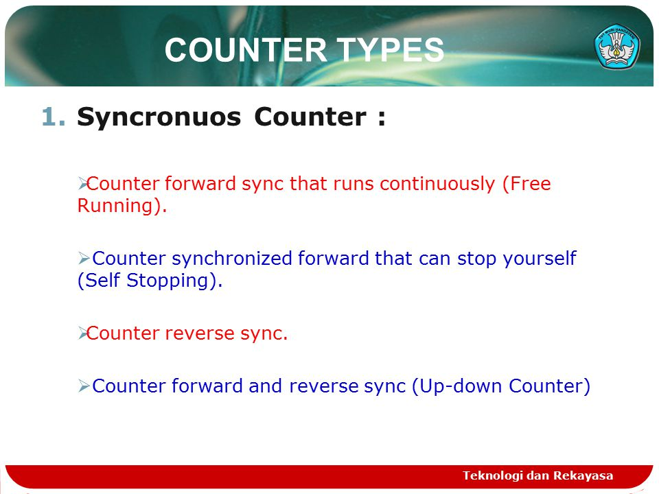 COUNTER TYPES 1.Syncronuos Counter :  Counter forward sync that runs continuously (Free Running).