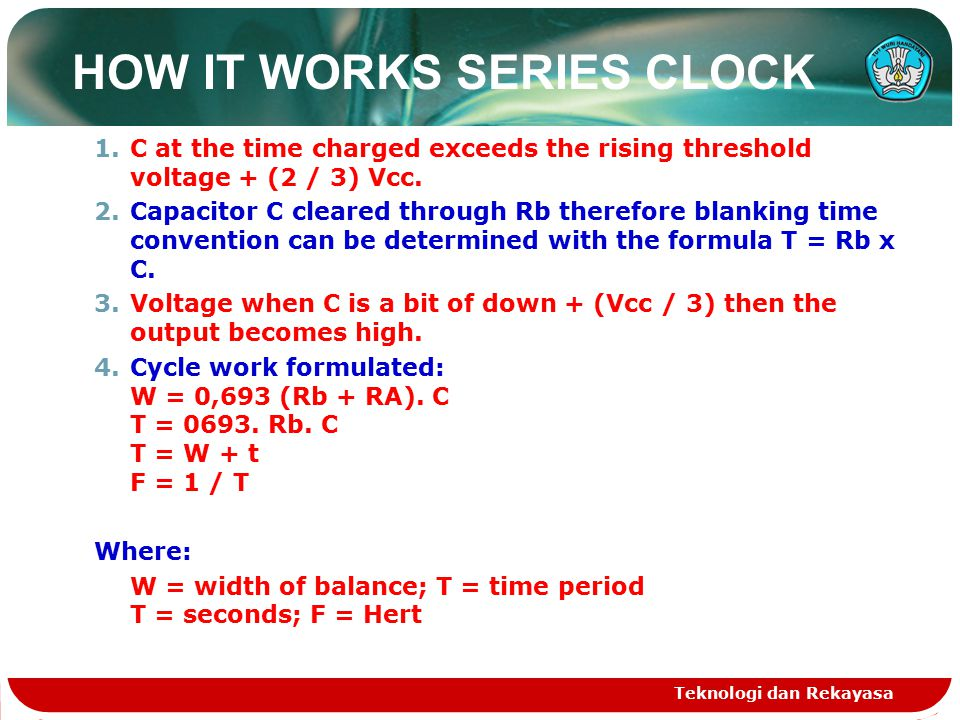 HOW IT WORKS SERIES CLOCK 1.C at the time charged exceeds the rising threshold voltage + (2 / 3) Vcc.