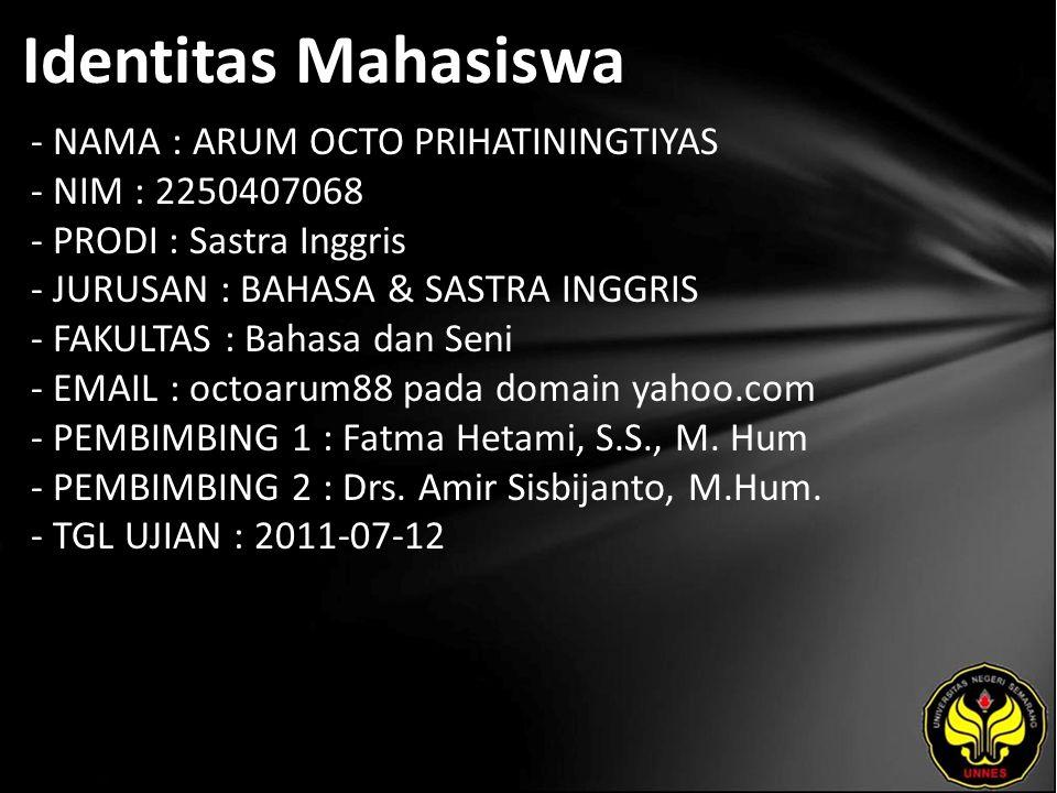 Identitas Mahasiswa - NAMA : ARUM OCTO PRIHATININGTIYAS - NIM : 2250407068 - PRODI : Sastra Inggris - JURUSAN : BAHASA & SASTRA INGGRIS - FAKULTAS : Bahasa dan Seni - EMAIL : octoarum88 pada domain yahoo.com - PEMBIMBING 1 : Fatma Hetami, S.S., M.