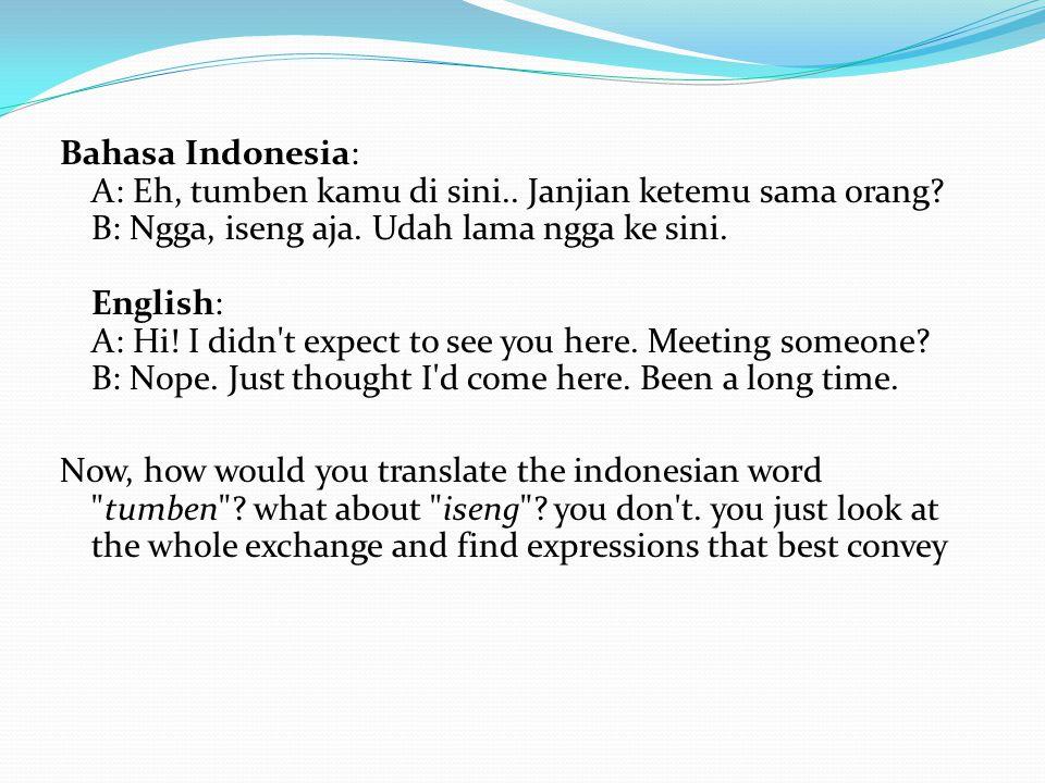 Bahasa Indonesia: A: Eh, tumben kamu di sini.. Janjian ketemu sama orang.