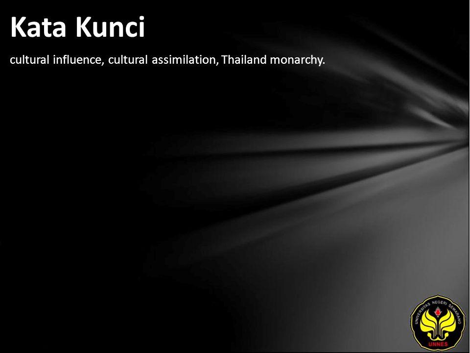 Kata Kunci cultural influence, cultural assimilation, Thailand monarchy.