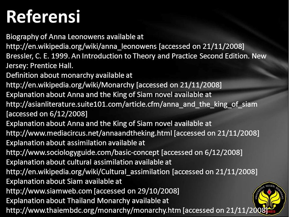 Referensi Biography of Anna Leonowens available at http://en.wikipedia.org/wiki/anna_leonowens [accessed on 21/11/2008] Bressler, C.