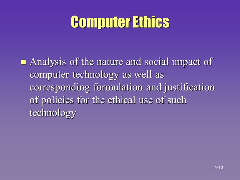 Computer Ethics n Analysis of the nature and social impact of computer technology as well as corresponding formulation and justification of policies f