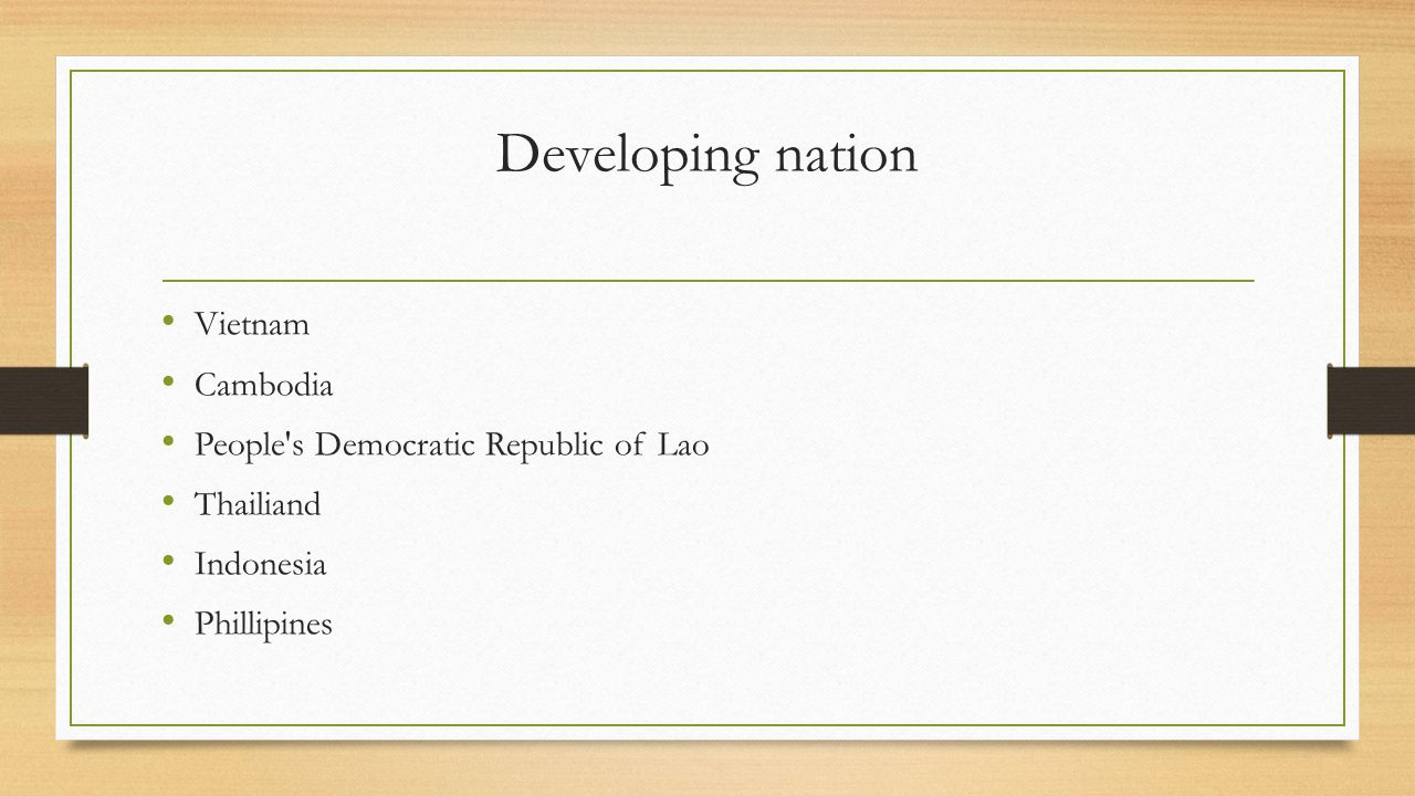 Developing nation Vietnam Cambodia People s Democratic Republic of Lao Thailiand Indonesia Phillipines