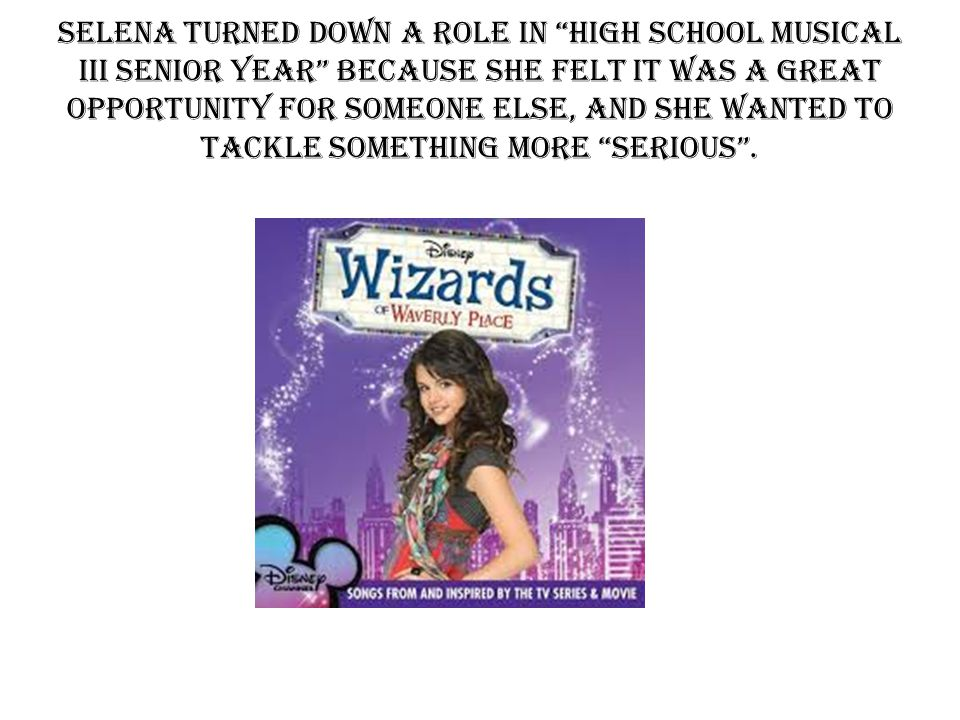 Selena Turned Down A Role In High School Musical III Senior Year Because She Felt It Was A Great Opportunity For Someone Else, And She Wanted To Tackle Something More Serious .