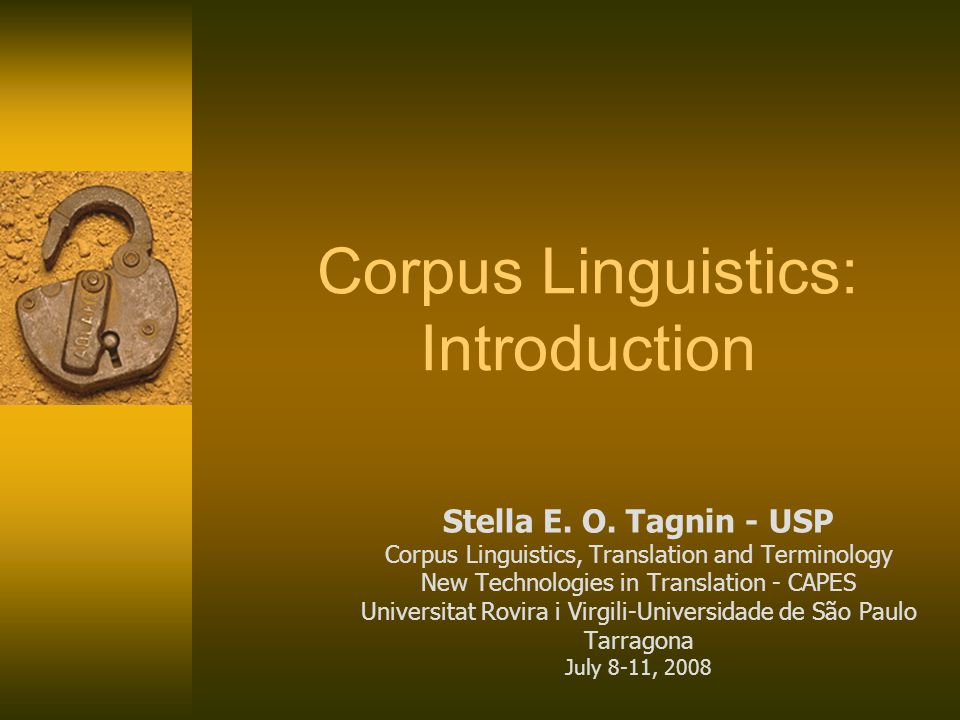 Corpus Linguistics: Introduction Stella E. O. Tagnin - USP Corpus Linguistics, Translation and Terminology New Technologies in Translation - CAPES Uni