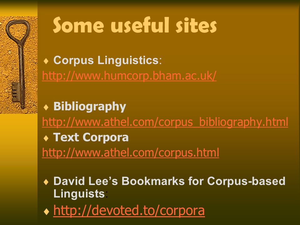Some useful sites  Corpus Linguistics: http://www.humcorp.bham.ac.uk/  Bibliography http://www.athel.com/corpus_bibliography.html  Text Corpora htt