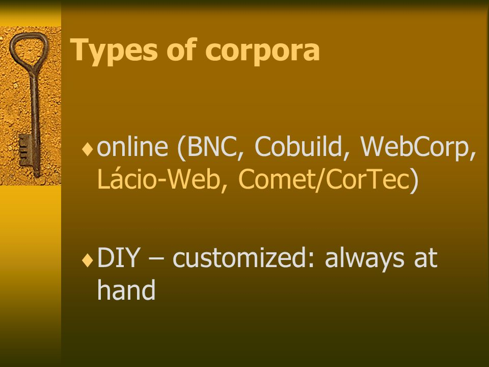Types of corpora  online (BNC, Cobuild, WebCorp, Lácio-Web, Comet/CorTec)  DIY – customized: always at hand