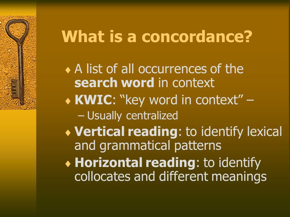 "What is a concordance?  A list of all occurrences of the search word in context  KWIC: ""key word in context"" – –Usually centralized  Vertical readi"