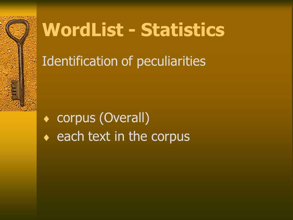 WordList - Statistics Identification of peculiarities  corpus (Overall)  each text in the corpus
