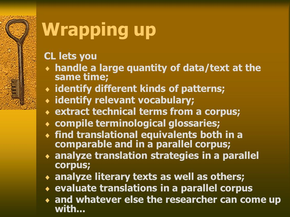 Wrapping up CL lets you  handle a large quantity of data/text at the same time;  identify different kinds of patterns;  identify relevant vocabular