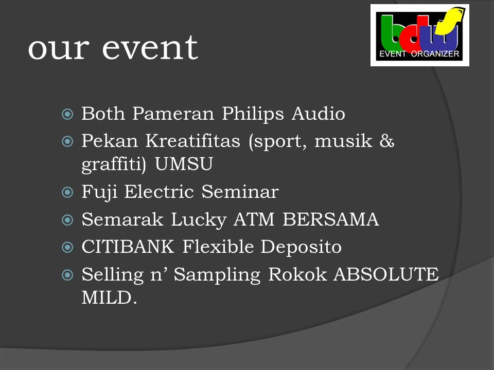 our event  Both Pameran Philips Audio  Pekan Kreatifitas (sport, musik & graffiti) UMSU  Fuji Electric Seminar  Semarak Lucky ATM BERSAMA  CITIBANK Flexible Deposito  Selling n' Sampling Rokok ABSOLUTE MILD.