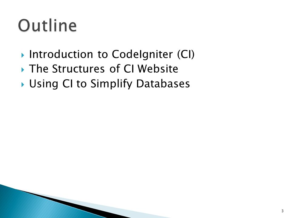  Introduction to CodeIgniter (CI)  The Structures of CI Website  Using CI to Simplify Databases 3
