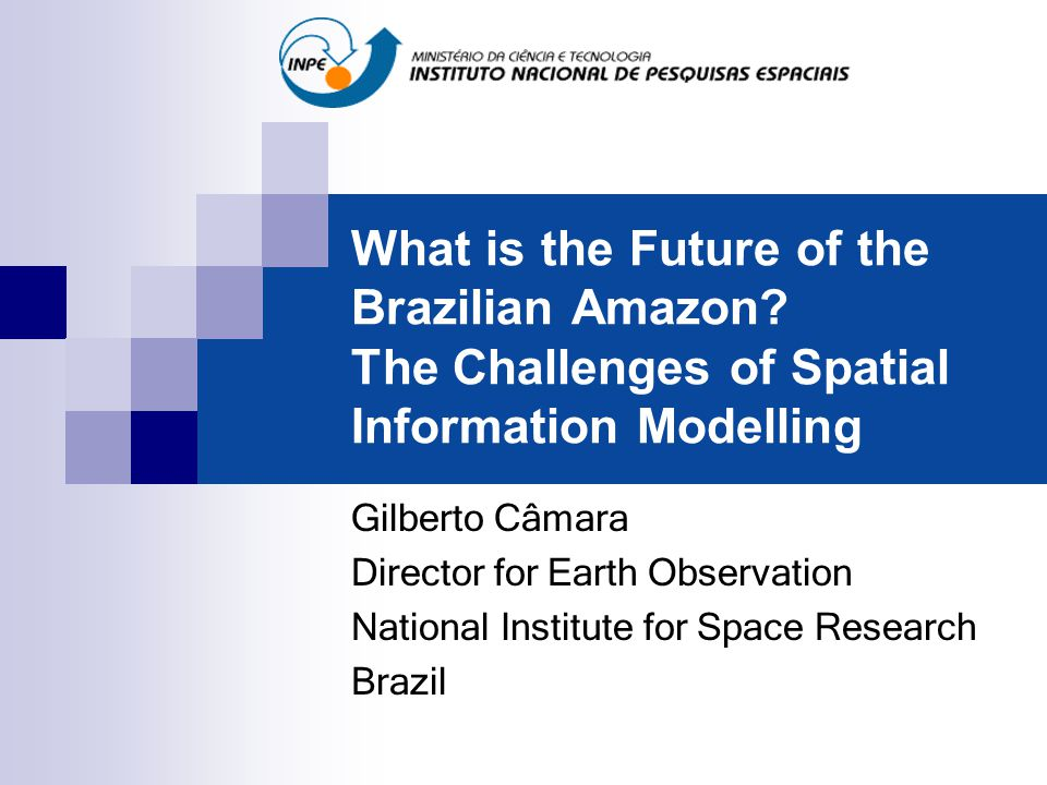 About...Gilberto Câmara is Director for Earth Observation at INPE.