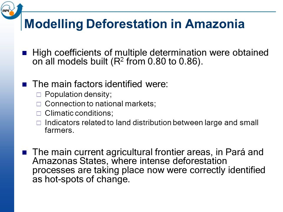 Modelling Deforestation in Amazonia High coefficients of multiple determination were obtained on all models built (R 2 from 0.80 to 0.86).