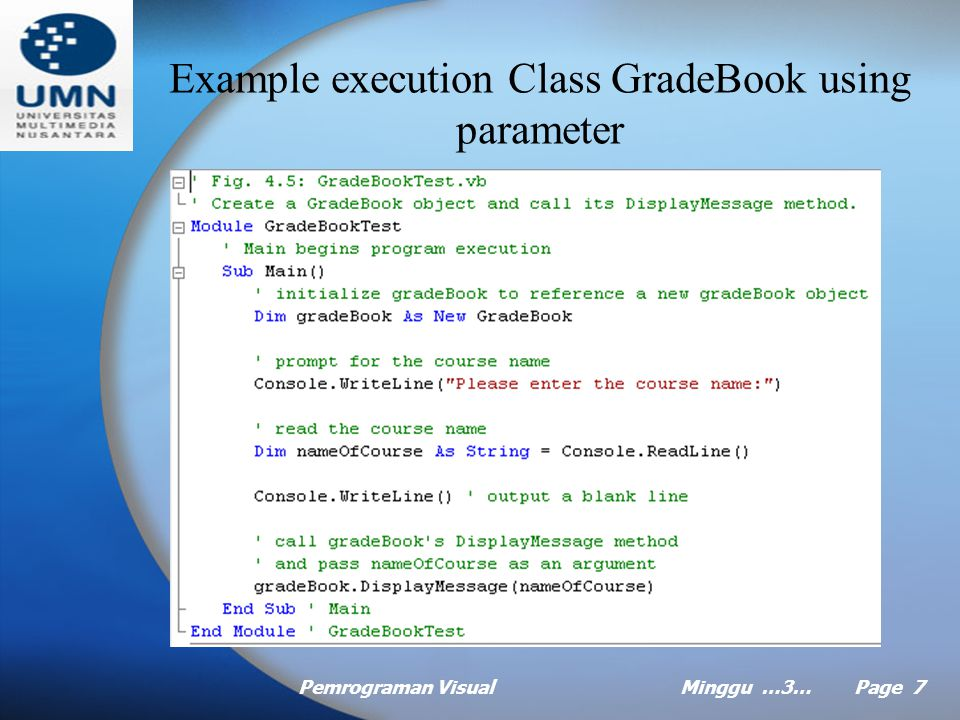 Pemrograman VisualMinggu …3… Page 6 Declare a Method With Parameter What is a Parameter ??.