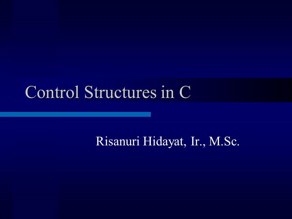 Control Structures in C Risanuri Hidayat, Ir., M.Sc.