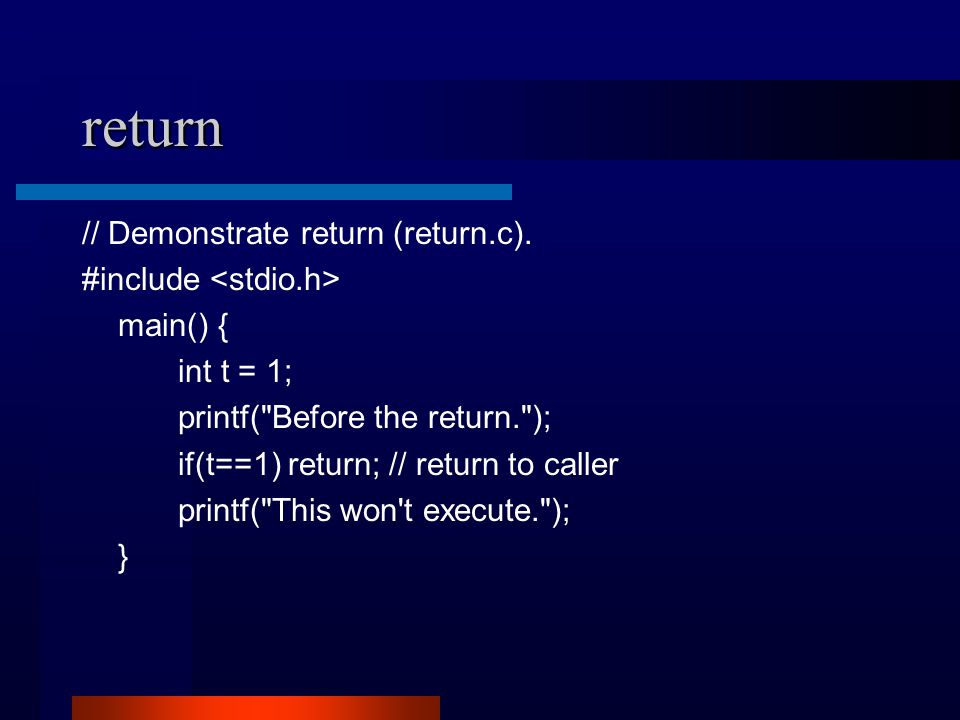 return // Demonstrate return (return.c). #include main() { int t = 1; printf(