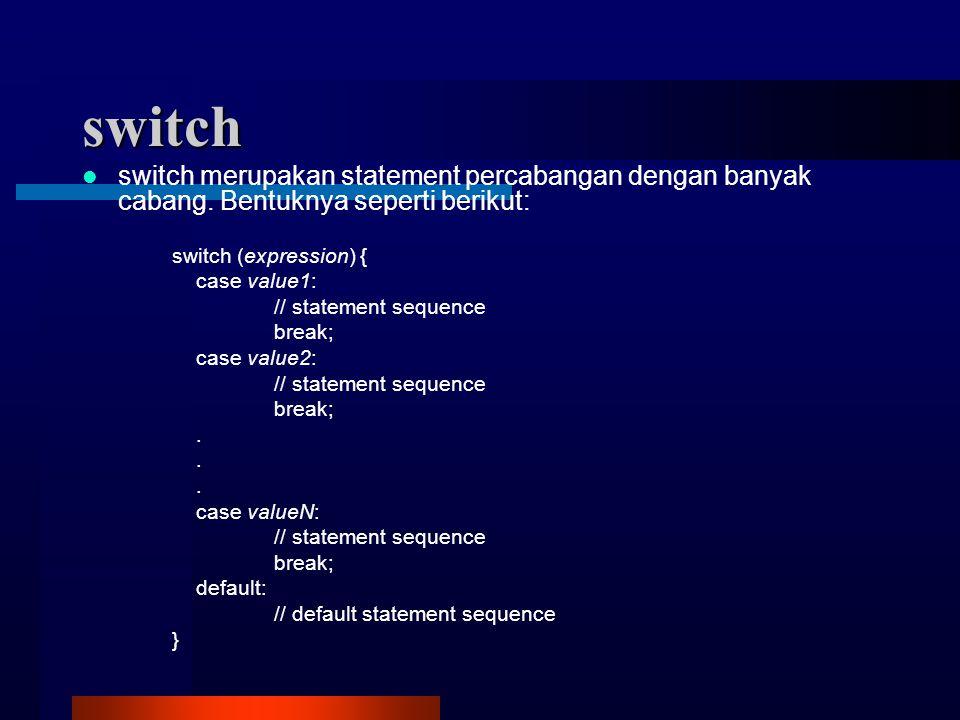 switch switch merupakan statement percabangan dengan banyak cabang.