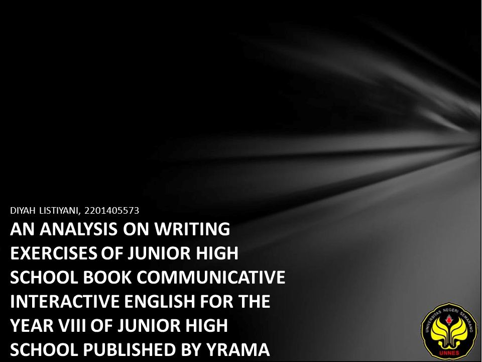 DIYAH LISTIYANI, AN ANALYSIS ON WRITING EXERCISES OF JUNIOR HIGH SCHOOL BOOK COMMUNICATIVE INTERACTIVE ENGLISH FOR THE YEAR VIII OF JUNIOR HIGH SCHOOL PUBLISHED BY YRAMA WIDYA YRAMA WIDYA