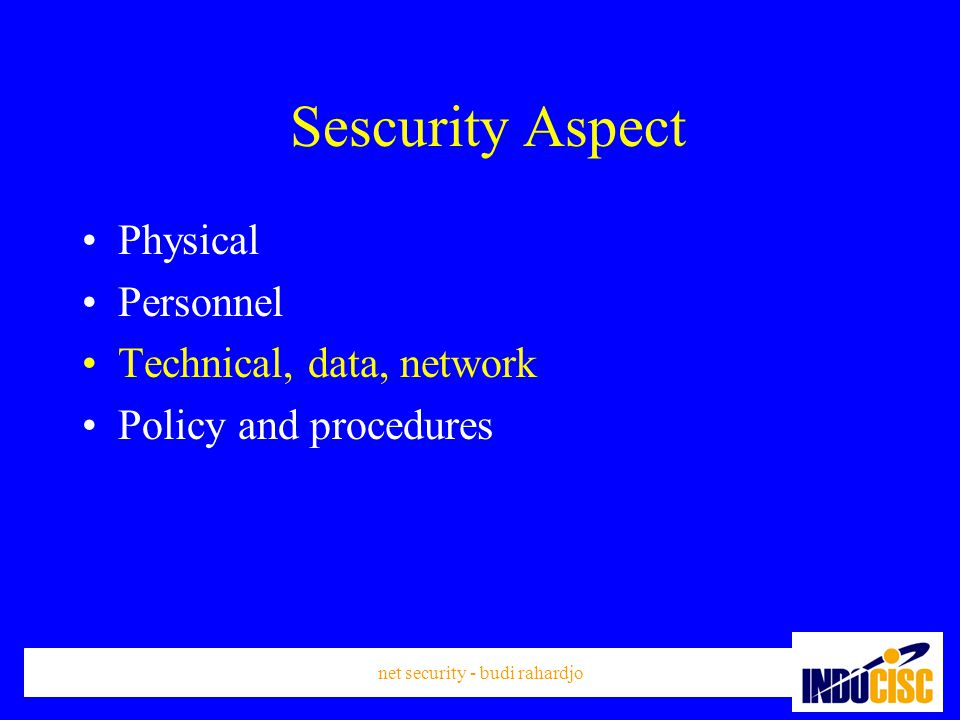 net security - budi rahardjo Sescurity Aspect Physical Personnel Technical, data, network Policy and procedures