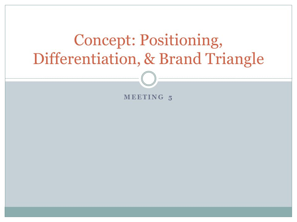 MEETING 5 Concept: Positioning, Differentiation, & Brand Triangle