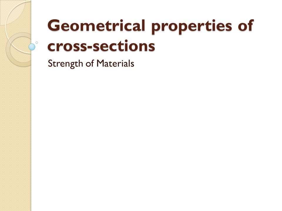 Geometrical properties of cross-sections Strength of Materials