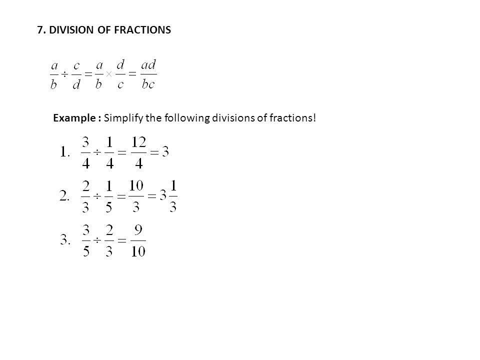 7. DIVISION OF FRACTIONS Example : Simplify the following divisions of fractions!