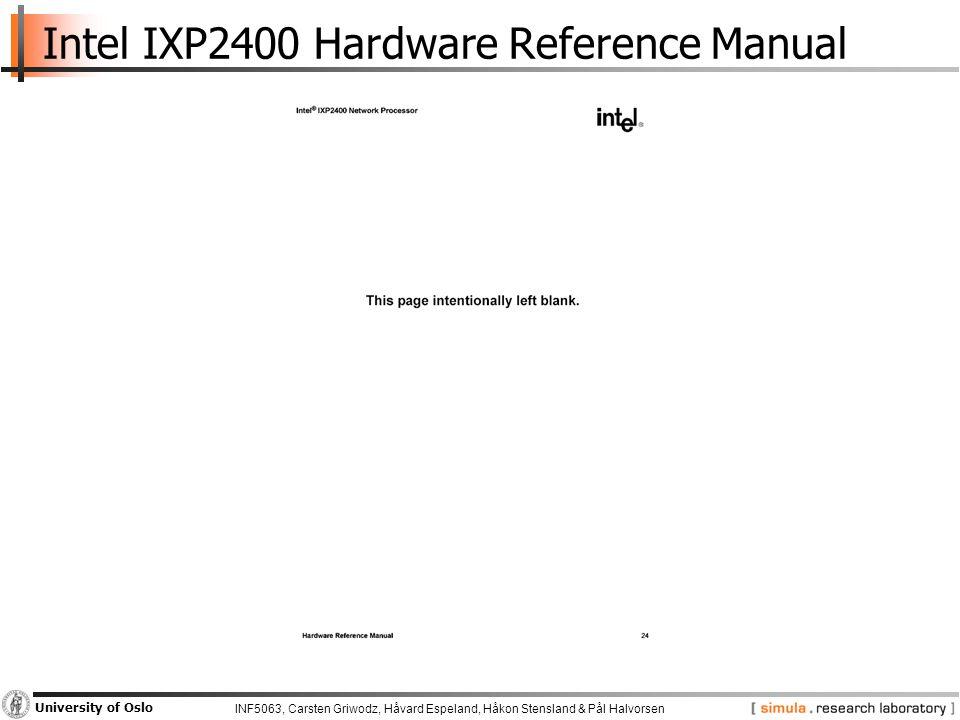 INF5063, Carsten Griwodz, Håvard Espeland, Håkon Stensland & Pål Halvorsen University of Oslo Intel IXP2400 Hardware Reference Manual
