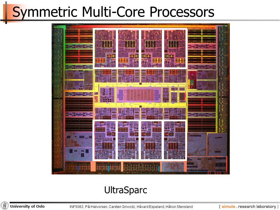 INF5063, Pål Halvorsen, Carsten Griwodz, Håvard Espeland, Håkon Stensland University of Oslo Symmetric Multi-Core Processors UltraSparc