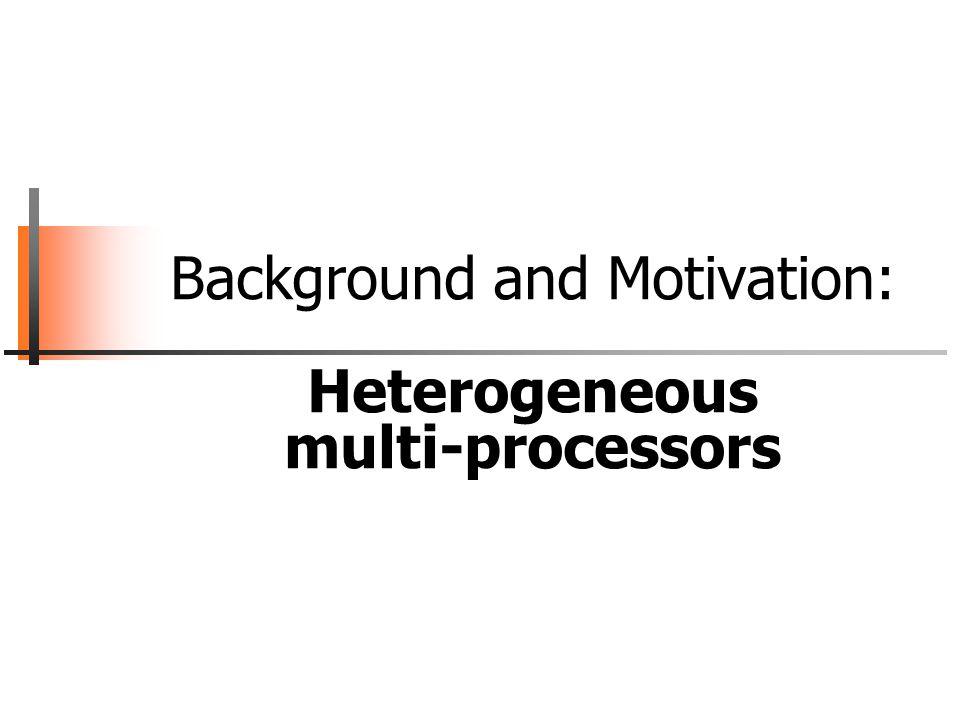Background and Motivation: Heterogeneous multi-processors