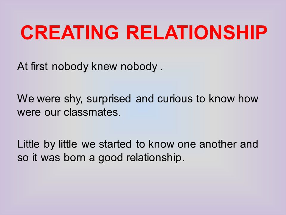 CREATING RELATIONSHIP At first nobody knew nobody.