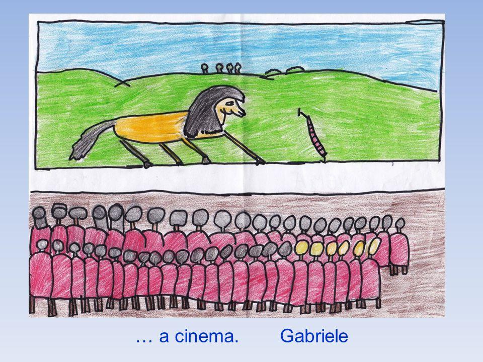… a cinema. Gabriele