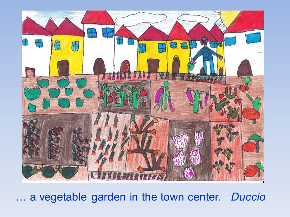 … a vegetable garden in the town center. Duccio