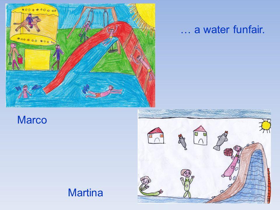 … a water funfair. Marco Martina