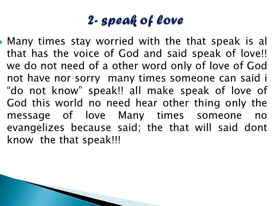  Many times stay worried with the that speak is al that has the voice of God and said speak of love!.