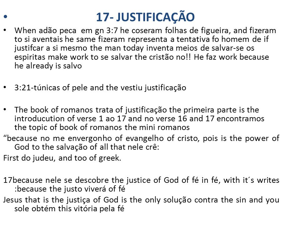 17- JUSTIFICAÇÃO When adão peca em gn 3:7 he coseram folhas de figueira, and fizeram to si aventais he same fizeram representa a tentativa fo homem de if justifcar a si mesmo the man today inventa meios de salvar-se os espiritas make work to se salvar the cristão no!.