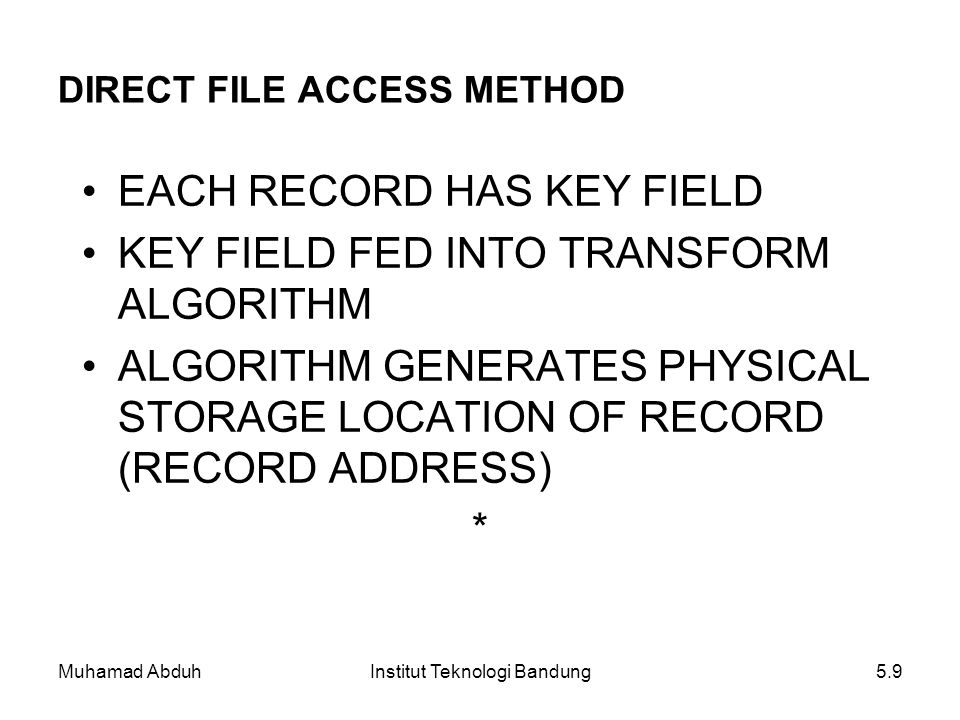 Muhamad AbduhInstitut Teknologi Bandung5.9 DIRECT FILE ACCESS METHOD EACH RECORD HAS KEY FIELD KEY FIELD FED INTO TRANSFORM ALGORITHM ALGORITHM GENERA