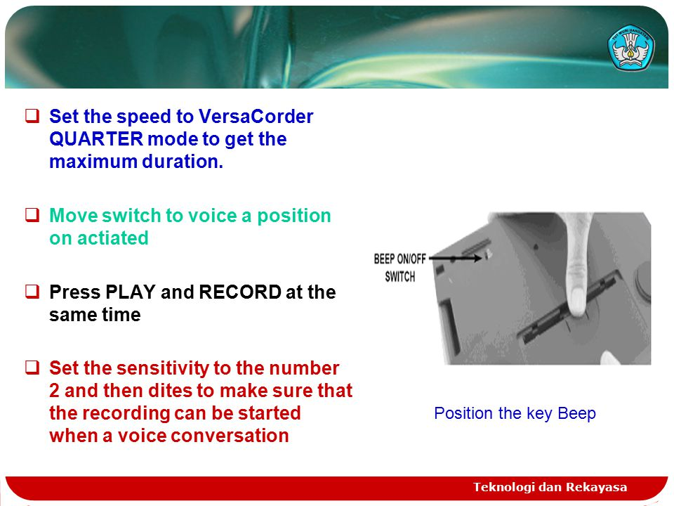 Teknologi dan Rekayasa  Set the speed to VersaCorder QUARTER mode to get the maximum duration.  Move switch to voice a position on actiated  Press